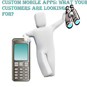 Custom mobile apps: What your customers are looking for?
