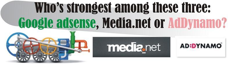 Google Adsense, Media.net & Addynamo: Which One is the Best?