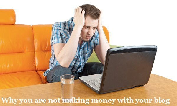 Why You're not Making Money with your Blog