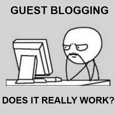 Did Guest Blogging Really Work for You?